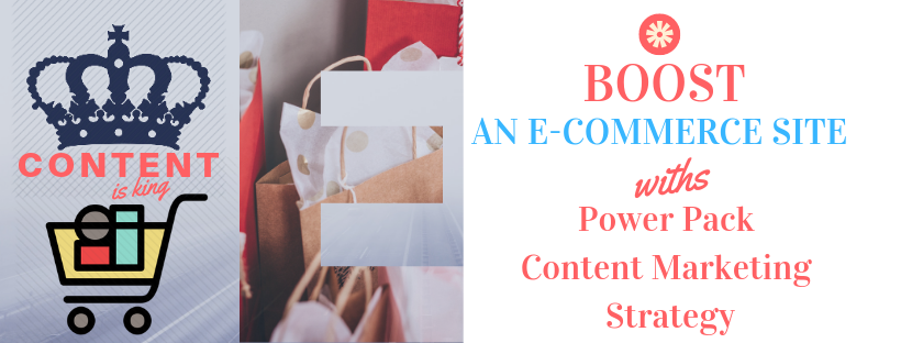 How Can You Boost An E-Commerce Site With Power Pack Content Marketing Strategy In 2019?